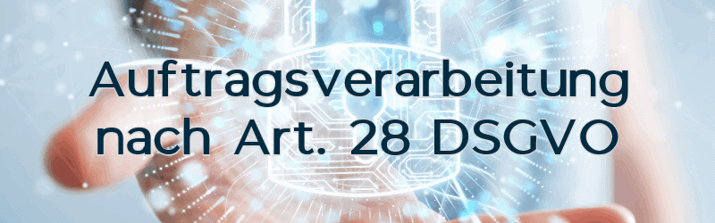Auftragsverarbeiter nach Art 28 DSGVO – Pflichten zur Auftragsdatenverarbeitung