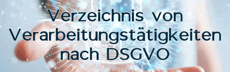 Das Verzeichnis von Verarbeitungstätigkeiten (VVT) nach Art. 30 DSGVO – Definition, Inhalte & Muster für VVT
