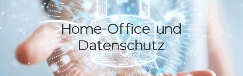 Home-Office und Datenschutz ▷ DSGVO-konform nutzen – So wird´s gemacht!