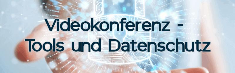 Videokonferenz – Tools und Datenschutz