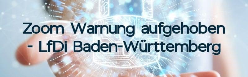 Zoom Warnung aufgehoben – LfDi Baden-Württemberg